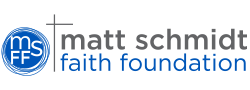 Matt Schmidt Faith Foundation